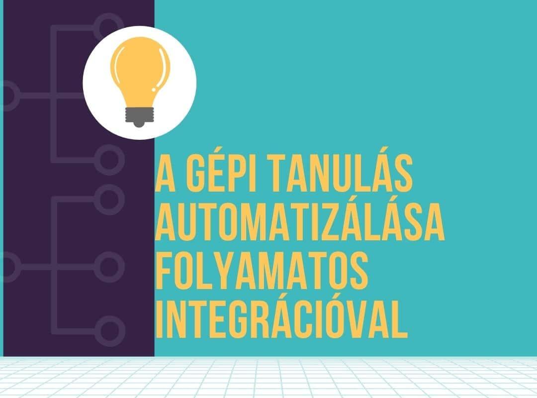A gépi tanulás automatizálása folyamatos integrációval